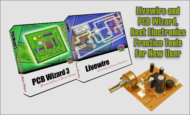 Livewire and PCB Wizard, Best Electronics Practice Tools For New User