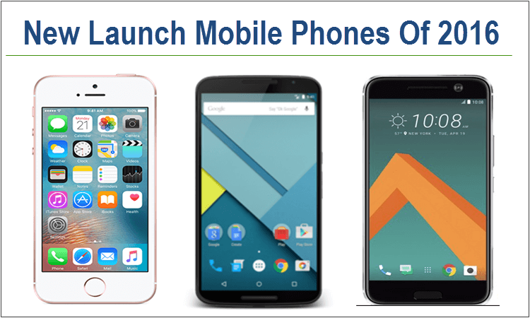 New Launch Mobile Phones Of 2016