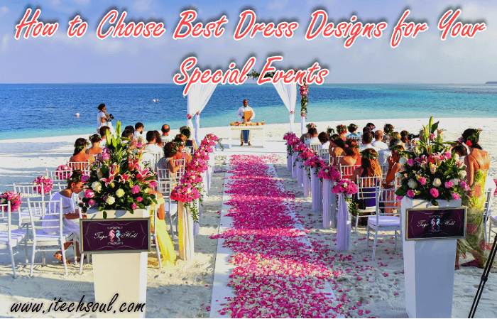 Dress Designs for Your Special Events