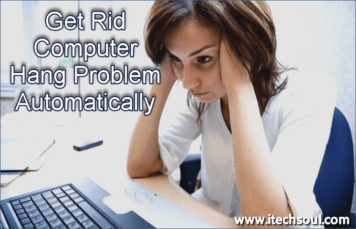 Get Rid Computer Hang Problem Automatically