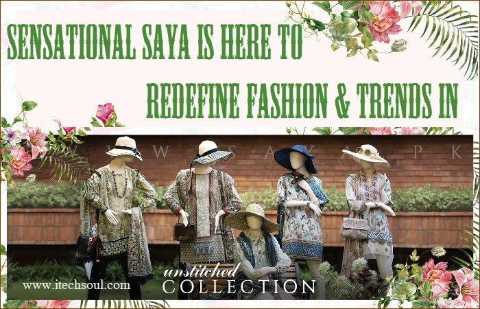 Sensational SAYA is Here to Redefine Fashion & Trends in Pakistan