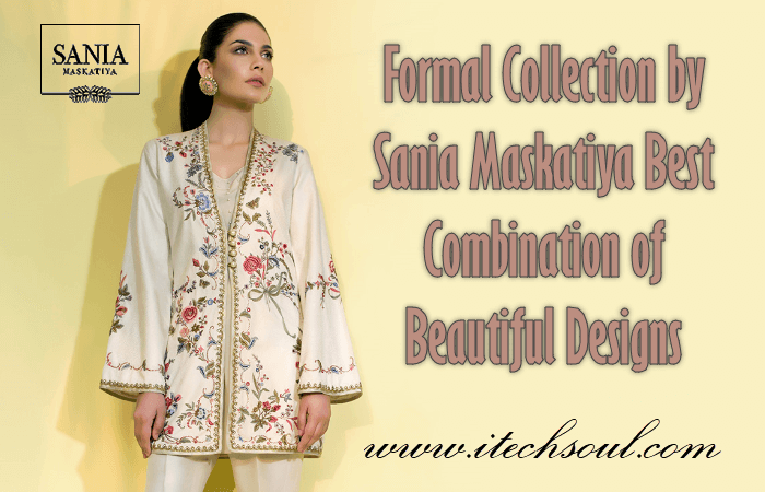Formal Collection by Sania Maskatiya Best Combination of Beautiful Designs
