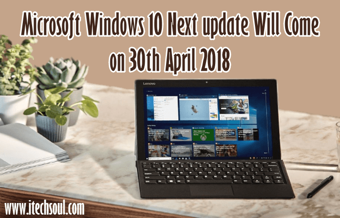 Microsoft Windows 10 Next update Will Come on 30th April 2018