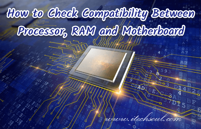 Compatibility Between Processor, RAM and Motherboard