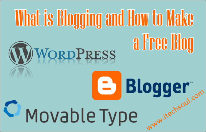 What is Blogging and How to Make a Free Blog