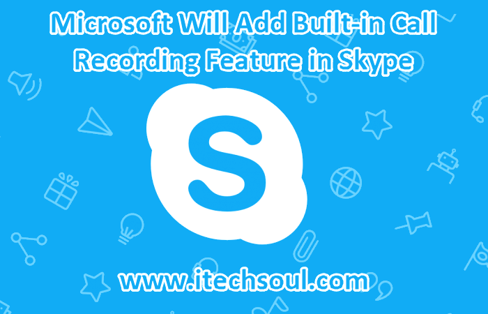 Microsoft Will Add Built-in Call Recording Feature in Skype