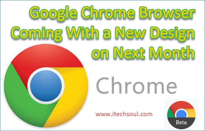 Google Chrome Browser Coming With a New Design on Next Month