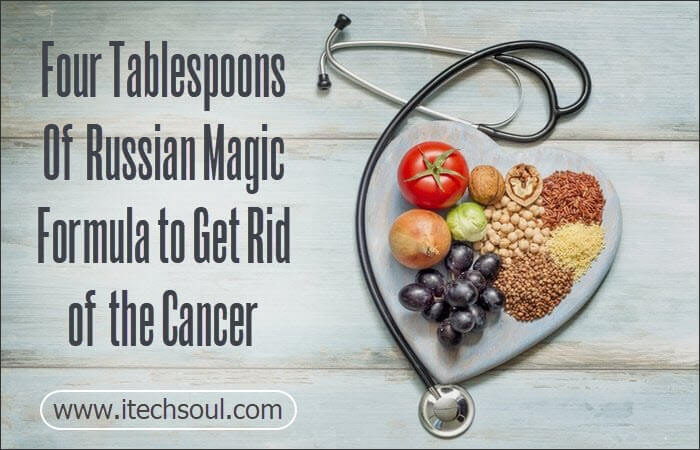 Russian Magic Formula To Get Rid Of The Cancer