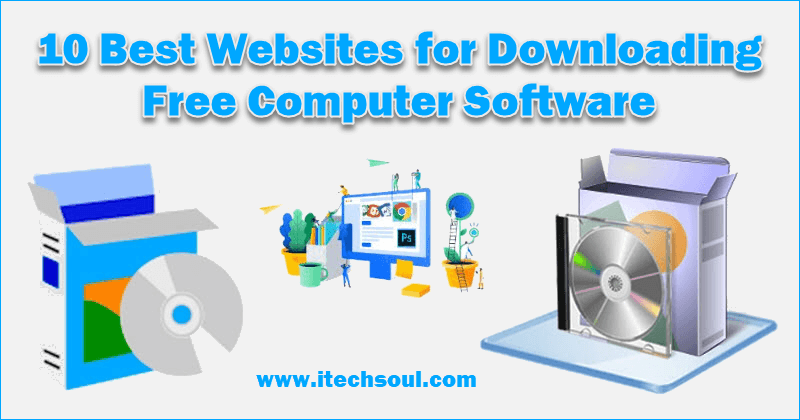 10 Best Websites For Download Free Computer Software Itechsoul