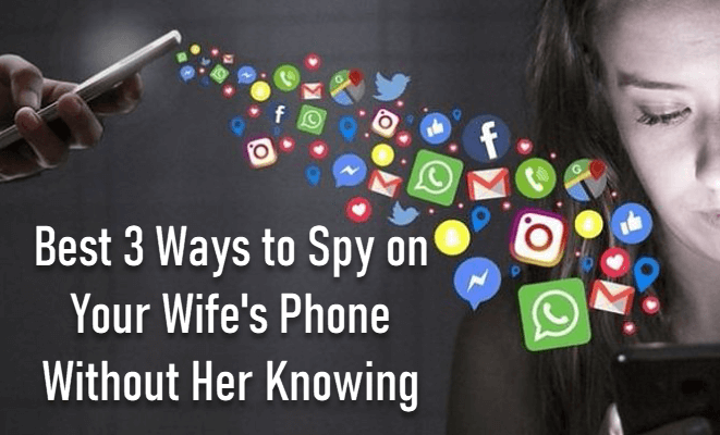 Best 3 Ways to Spy on Your Wife's Phone Without Her Knowing