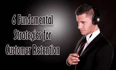 6 Fundamental Strategies for Customer Retention