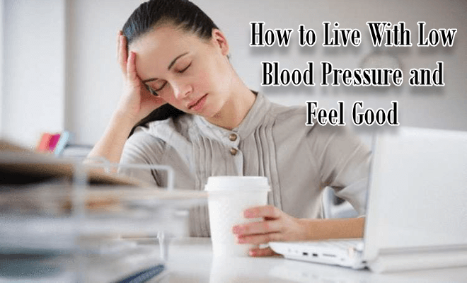 How to Live With Low Blood Pressure and Feel Good
