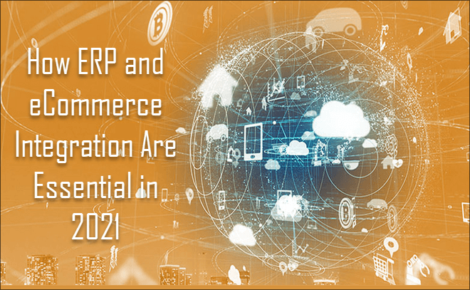How ERP and eCommerce Integration Are Essential in 2021