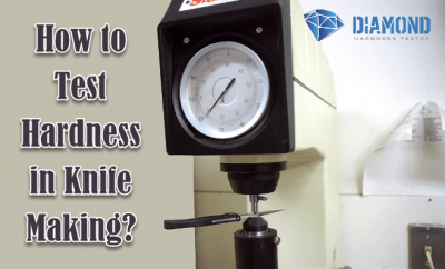 How to Test Hardness in Knife Making-
