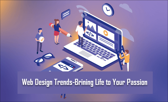 Web Design Trends-Brining Life to Your Passion