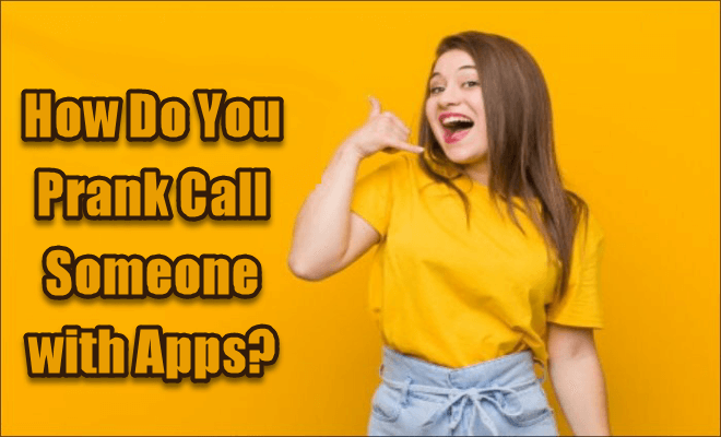 How Do You Prank Call Someone with Apps