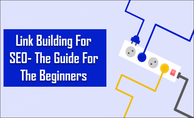 Link Building For SEO- The Guide For The Beginners