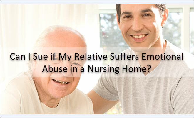 Can I Sue if My Relative Suffers Emotional Abuse in a Nursing Home?