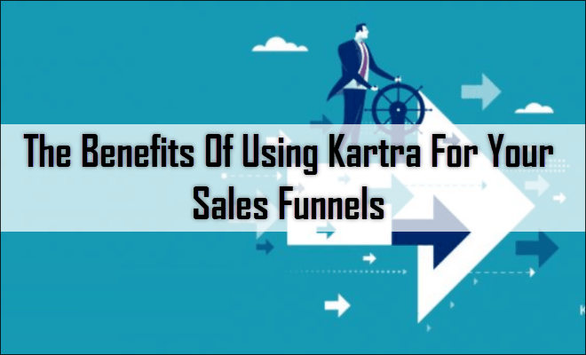 The Benefits Of Using Kartra For Your Sales Funnels