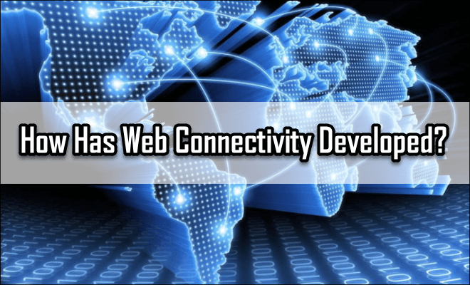 How Has Web Connectivity Developed?