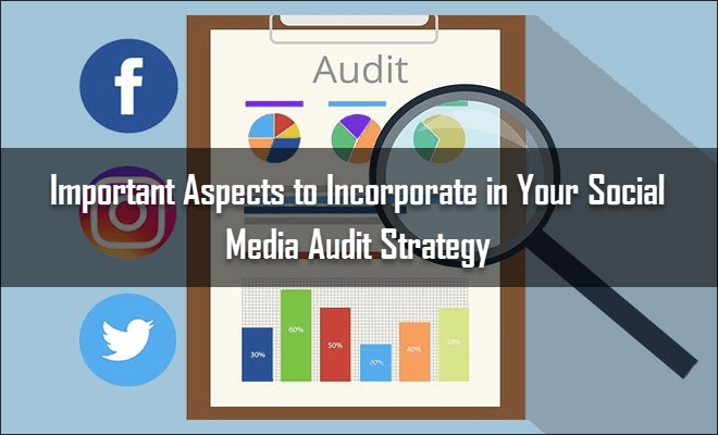 Important Aspects to Incorporate in Your Social Media Audit Strategy