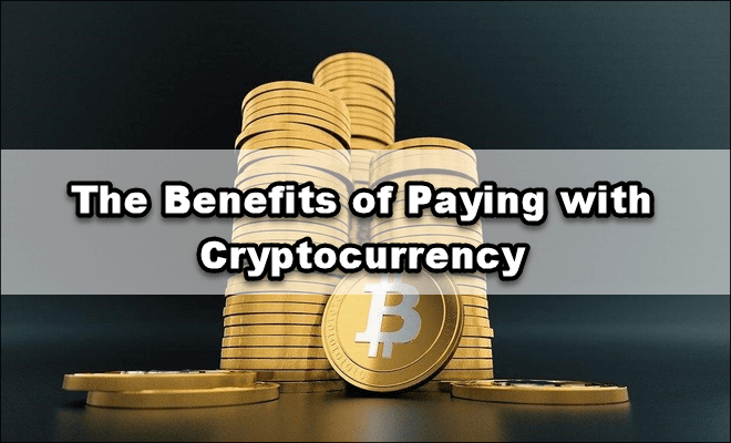 The Benefits of Paying with Cryptocurrency