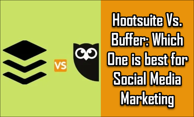 Hootsuite Vs. Buffer: Which One is best for Social Media Marketing?