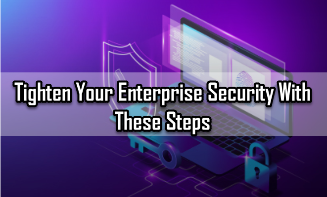 Tighten Your Enterprise Security With These Steps