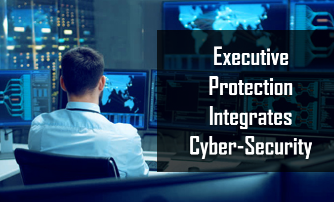 Executive Protection Integrates Cyber-Security