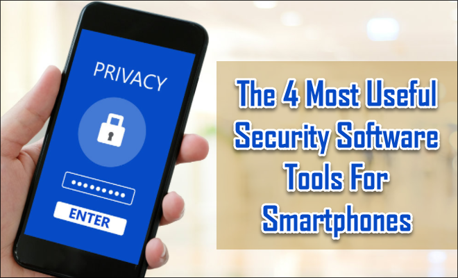 The 4 Most Useful Security Software Tools For Smartphones