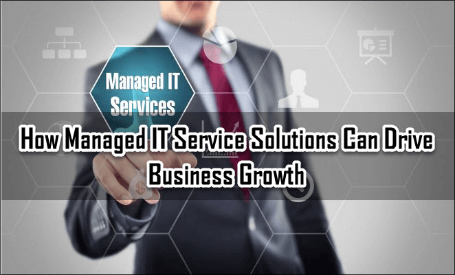 How Managed IT Service Solutions Can Drive Business Growth
