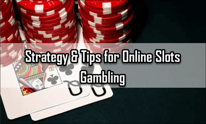 Strategy & Tips for Online Slots Gambling