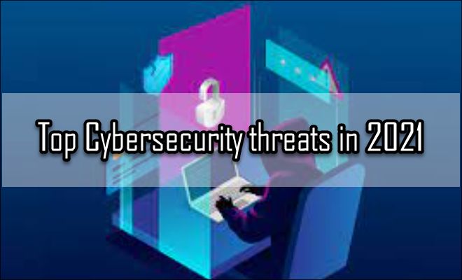 Top Cybersecurity threats in 2021