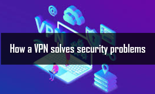 How a VPN solves security problems