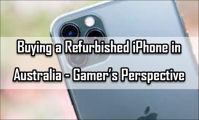 Buying a Refurbished iPhone in Australia – Gamer's Perspective