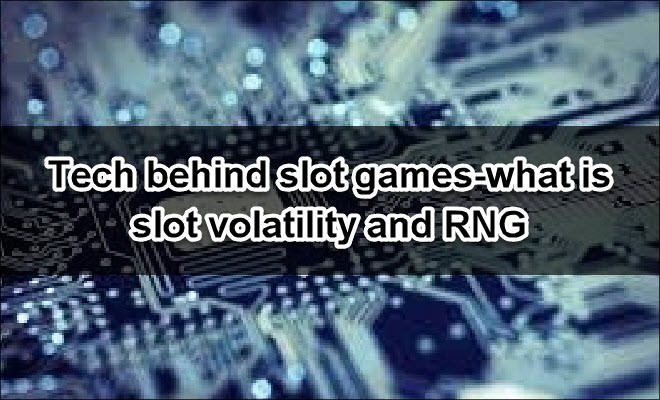 Tech behind slot games-what is slot volatility and RNG