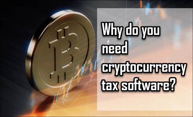 Why do you need cryptocurrency tax software?