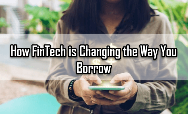 How FinTech is Changing the Way You Borrow