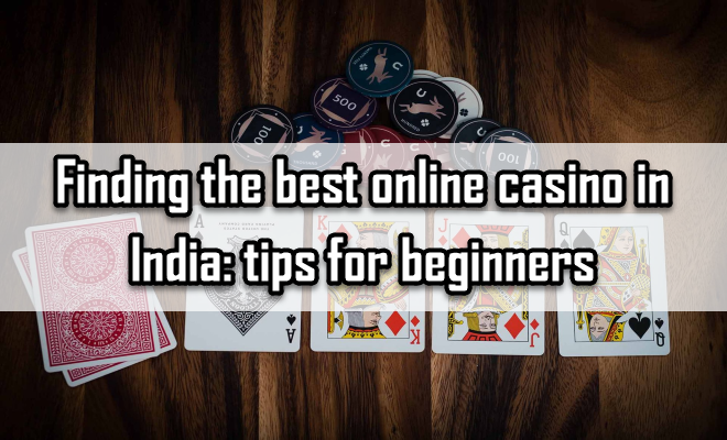 Finding the best online casino in India: tips for beginners