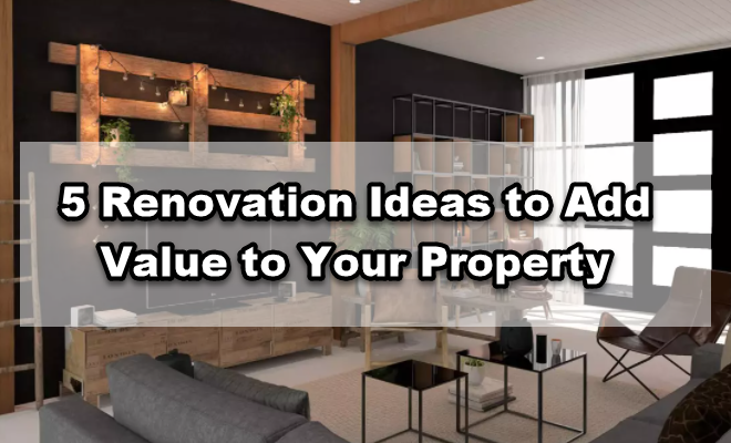 5 Renovation Ideas to Add Value to Your Property:
