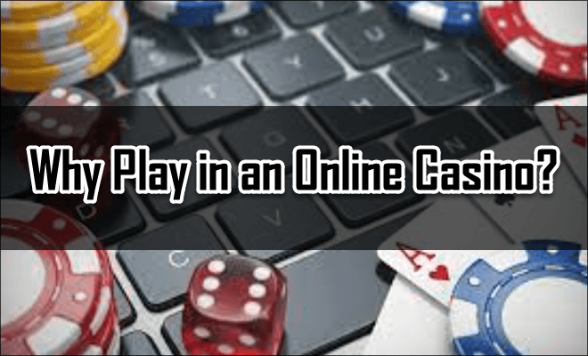 Why Play in an Online Casino?