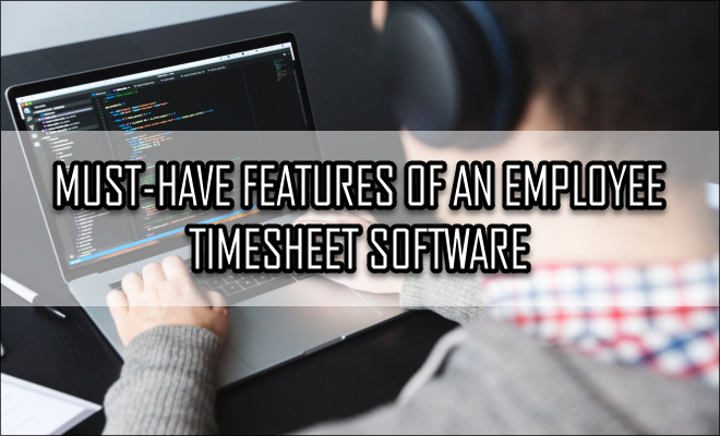 Must-Have Features of an Employee Timesheet Software