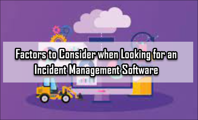 Factors to Consider when Looking for an Incident Management Software