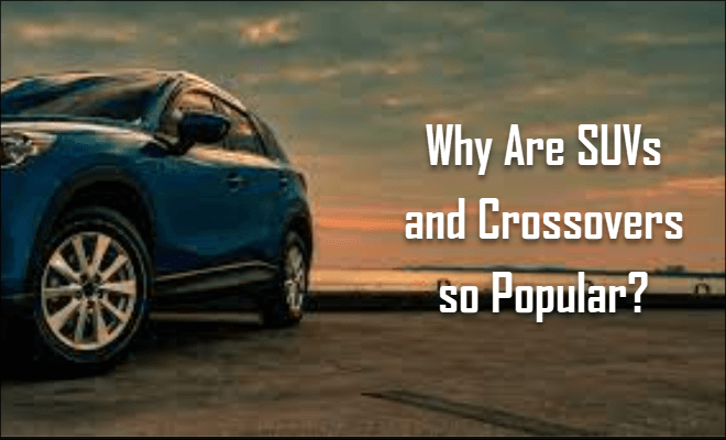 Why Are SUVs and Crossovers so Popular?